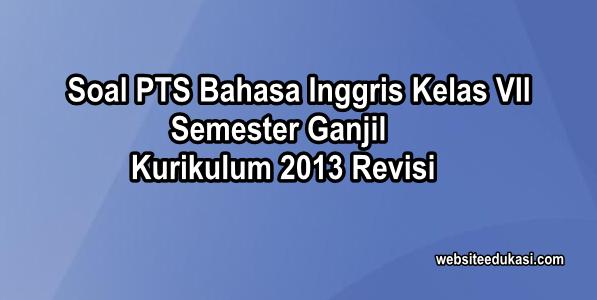 Soal Pts Bahasa Inggris Kelas 7 Semester 1 K13 Tahun 2020 2021 Websiteedukasi Com
