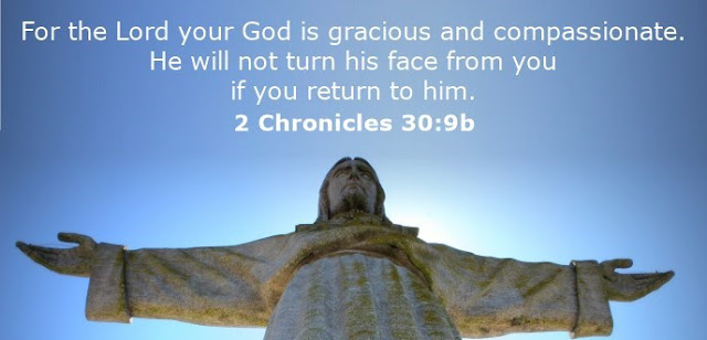 For the Lord your God is gracious and compassionate. He will not turn his face from you if you return to him.