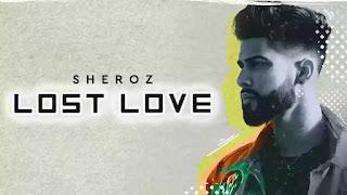 Checkout New Song Lost Love sung by Sheroz & its lyrics penned by Bob B Randhawa