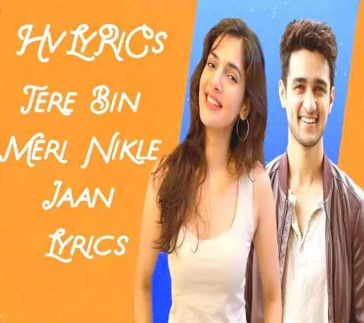 Tere Bin Meri Nikle Jaan Lyrics, Tere Bin Meri Nikle Jaan Lyrics in hindi, Tere Bin Meri Nikle Jaan Lyrics Nikhita Gandhi,