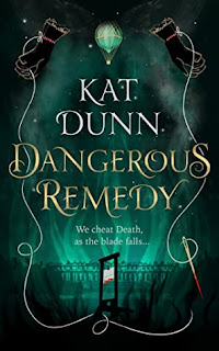 Dangerous Remedy by Kat Dunn cover, dark green with a small light green and gold hot air balloon in the top centre and black-gloved hands in the top corner holding silver thread that flows to the bottom and ends with a needle dripping blood. Centre bottom is a guillotine.