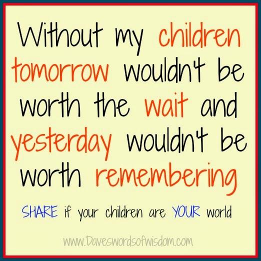 My Children Quotes: Daveswordsofwisdom.com: My Children Are My World