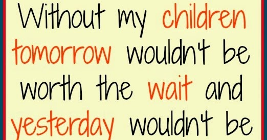 Quotes About My Kids: Daveswordsofwisdom.com: My Children Are My World