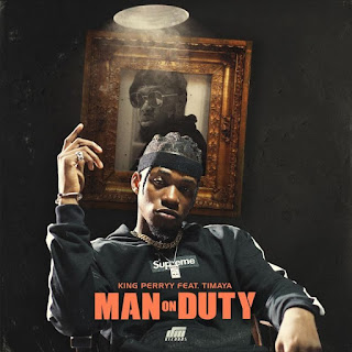 MUSIC King Perryy Ft. Timaya – Man On Duty