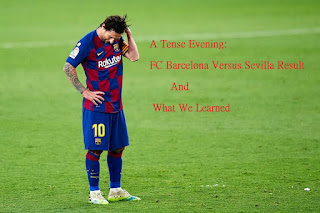 A Tense Evening: FC Barcelona Versus Sevilla Result And What We Learned