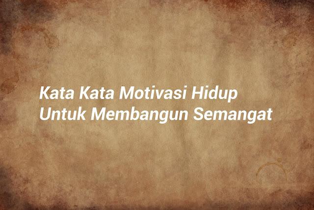 Kata Kata Motivasi Hidup Untuk Membangun Semangat
