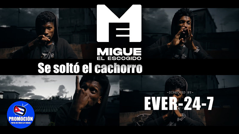 Migue El Escogido - ¨Se soltó el cachorro¨ - Videoclip - Director: Ever 24_7. Portal Del Vídeo Clip Cubano. Música cubana. Rap. Hip Hop. Cuba.