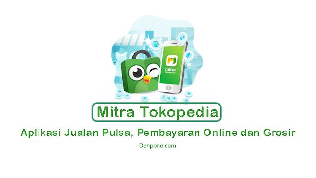 Mitra Tokopedia: Aplikasi Jualan Pulsa, Pembayaran Online dan Grosir