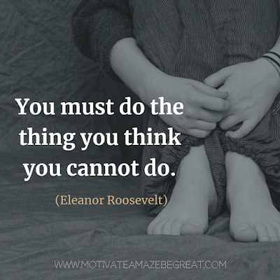 "Super Motivational Quotes: ""You must do the thing you think you cannot do."" - Eleanor Roosevelt"