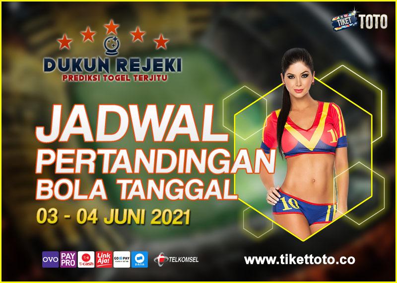 JADWAL PERTANDINGAN BOLA 03 – 04 JUNI 2021