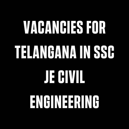 Vacancies For Telangana In SSC Je Civil Engineering