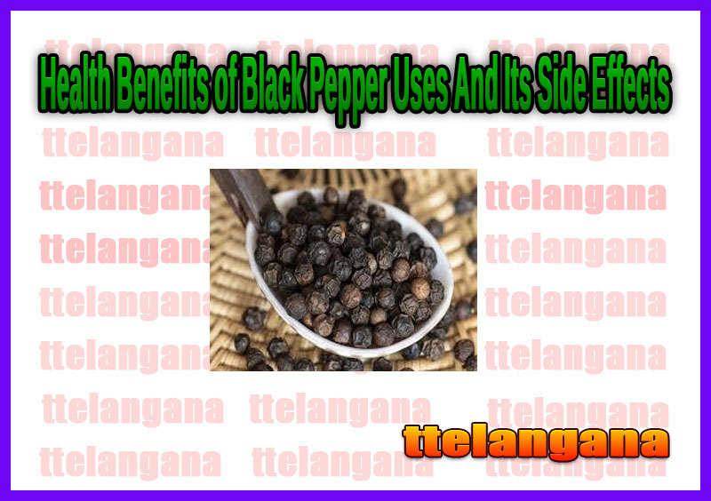 Health Benefits of Black Pepper Uses And Its Side Effects