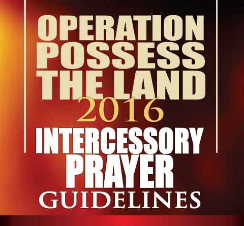 OPERATION POSSESS THE LAND 2016 – Intercessory Prayer Guidelines