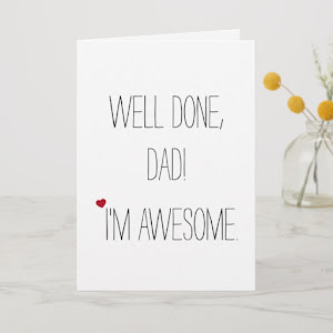 Well Done Dad Im Awesome   Funny Fathers Day Card