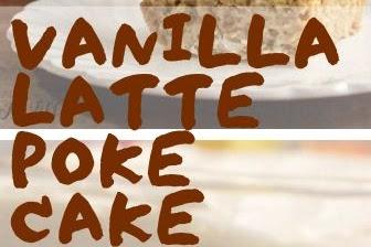 Vanilla Latte Poke Cake
