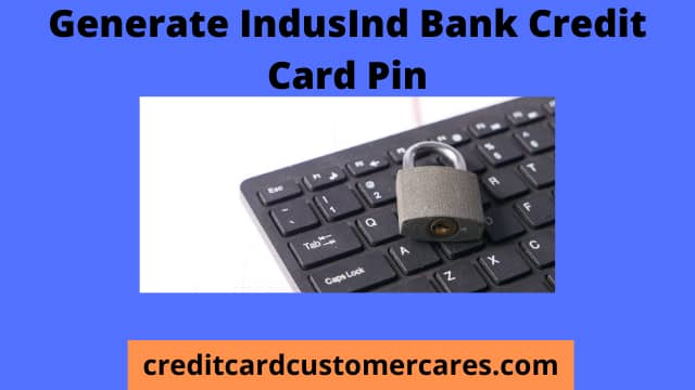 How To Generate IndusInd Bank Credit Card Pin