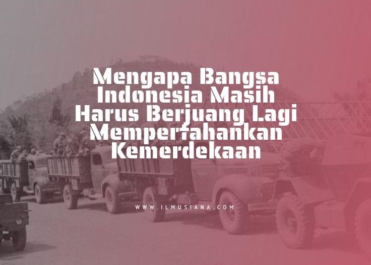 Mengapa Bangsa Indonesia Masih Harus Berjuang Lagi Mempertahankan Kemerdekaan