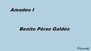 Amadeo I Benito Pérez Galdós