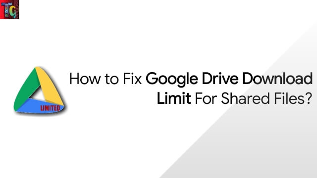 How to Fix Google Drive Download Limit For Shared Files?