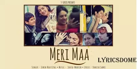 मेरी माँ Meri Maa Lyrics In Hindi