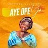 Music + Video: Aye Ope Yo - Adeyinka Alaseyori