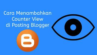 Cara Menambahkan Counter View di Posting Blogger