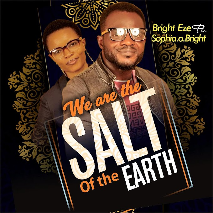 [Audio Download] Bright Eze ft Sophia O. Bright - We are the Salt of the Earth