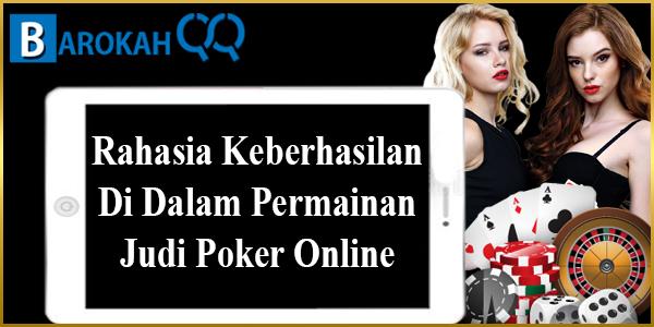Rahasia Keberhasilan Di Dalam Permainan Judi Poker Online