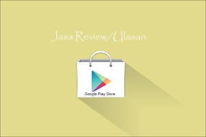 Jasa Review, Rating, dan Download Google Play Store Berkualitas