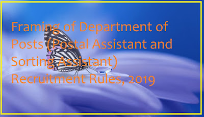 Framing of Department of Posts (Postal Assistant and Sorting Assistant) Recruitment Rules, 2019