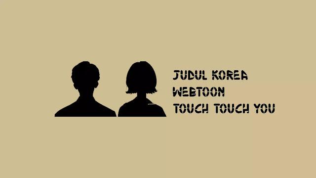 TJudul Korea Webtoon Touch Touch You