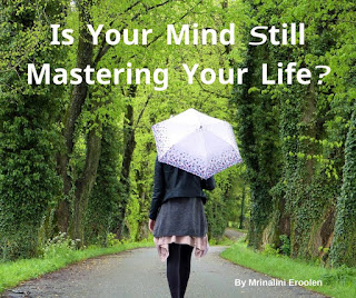 Is Your Mind Still Mastering Your Life?