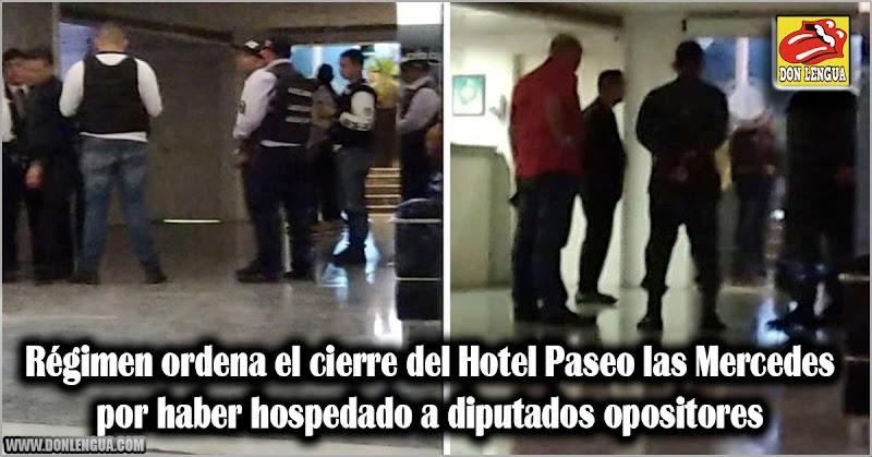 Régimen ordena el cierre del Hotel Paseo las Mercedes por hospedar a opositores