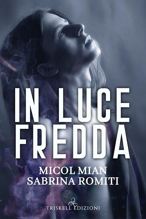 """Recensione: """"In luce fredda"""" (Serie Rosa dei venti #1) di Micol Mian e Sabrina Romiti"""