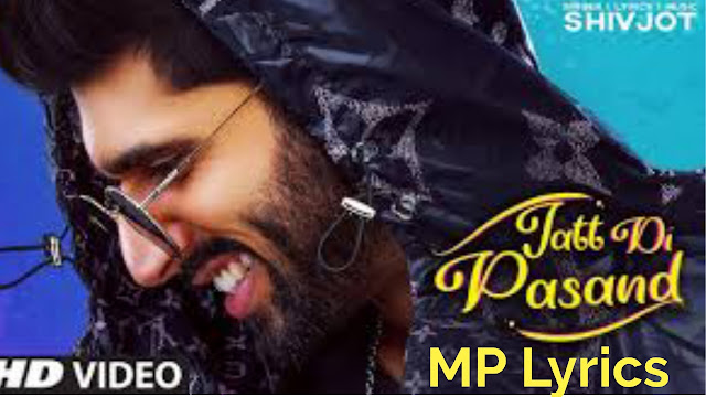 Jatt Di Pasand (ਜੱਟ ਦੀ ਪਾਸੰਦ) lyrics by Shivjot is Latest Punjabi song sung and written by Shivjot and music of new song is also given by him while video is directed by Yaadu Brar.
