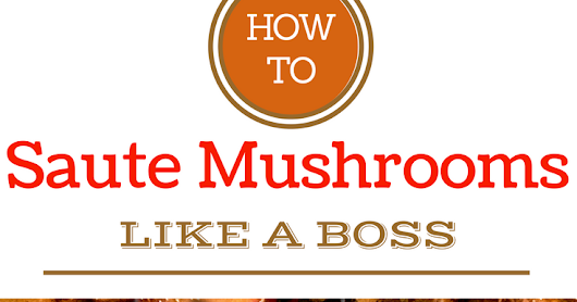 How To Saute Mushrooms Perfectly - Every Time!