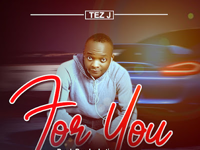 New song - Tez J _ For You