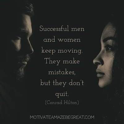 "Never Quit Quotes: ""Successful men and women keep moving. They make mistakes, but they don't quit."" - Conrad Hilton"