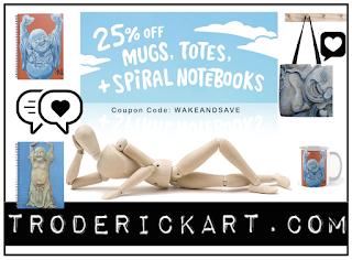 25% off coupon code WAKEANDSAVE troderickart.com