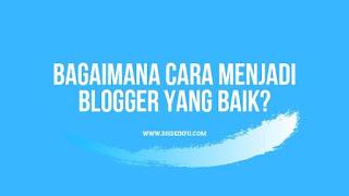 Bagaimana Cara Menjadi Blogger Yang Baik?