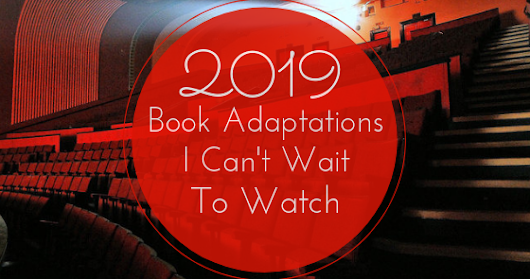 2019 Book Adaptations I Can't Wait To Watch