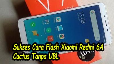 Cara-Flash-Xiaomi-Redmi-6A-Cactus-Tanpa-UBL-Tanpa-Auth-Update