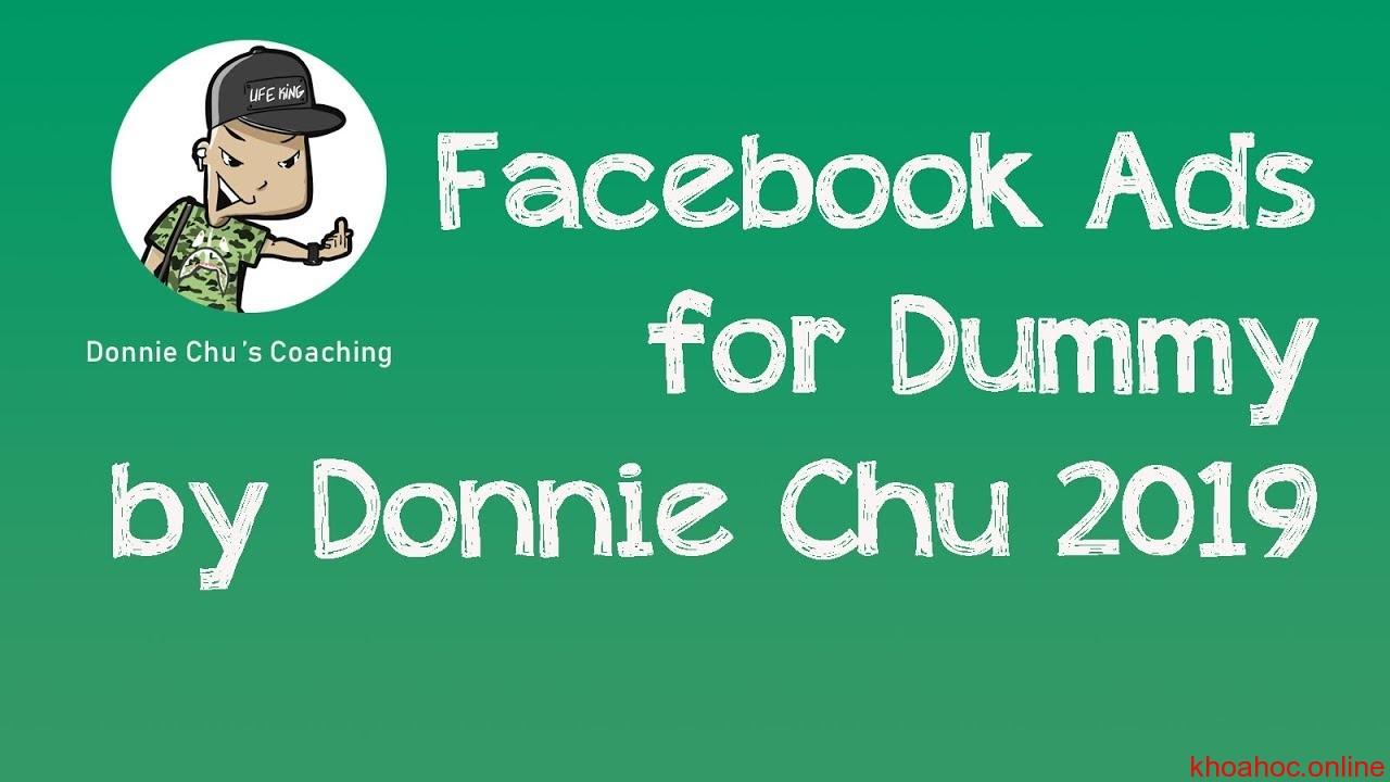 Donnie Chu Khóa học Quảng cáo Facebook Ads for Dummies - Tập sự đến chuyên nghiệp (FAD)
