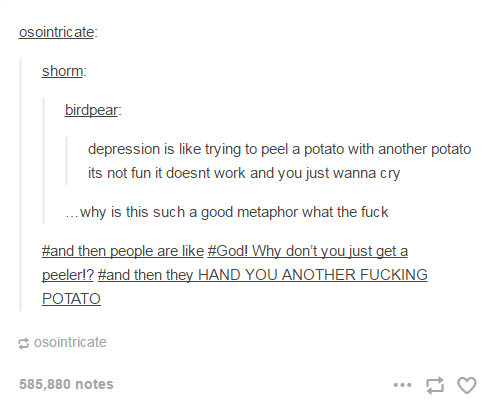 Depression is like trying to peel a potato with a potato