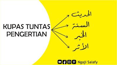 Pengertian Hadist, Sunnah, Khabar dan Atsar