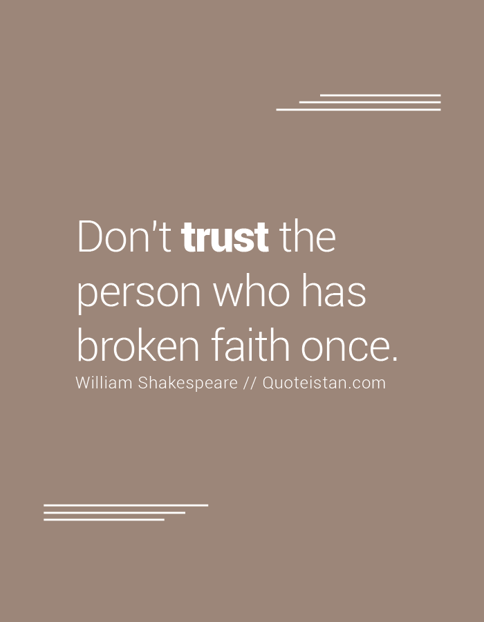 Don't trust the person who has broken faith once.