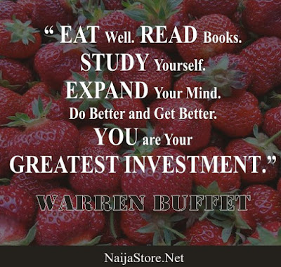 Warren Buffet - EAT Well. READ Books. STUDY Yourself. EXPAND Your Mind. Do Better and Get Better. YOU are your GREATEST INVESTMENT - Quotes
