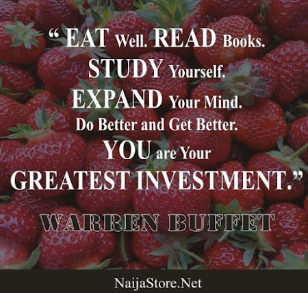 Warren Buffet: EAT Well. READ Books. STUDY Yourself. EXPAND Your Mind. Do Better and Get Better. YOU are your GREATEST INVESTMENT - Quotes