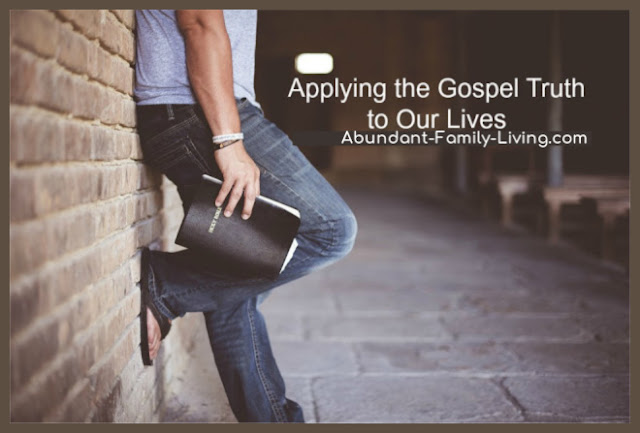 Applying the Gospel Truth to Our Lives