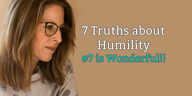 7 Biblical Truths about Humility. And #7 is wonderful!!